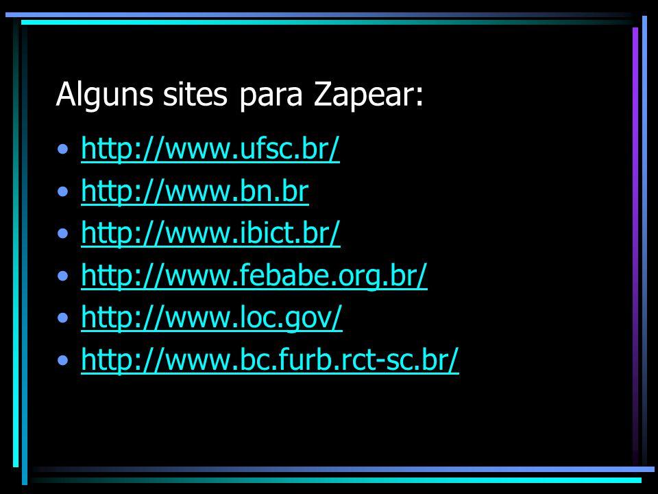 Alguns sites para Zapear: http://www.ufsc.br/ http://www.bn.br http://www.ibict.br/ http://www.febabe.org.br/ http://www.loc.gov/ http://www.bc.furb.rct-sc.br/
