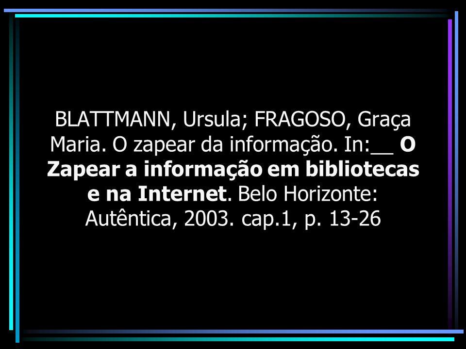BLATTMANN, Ursula; FRAGOSO, Graça Maria. O zapear da informação. In:__ O Zapear a informação em bibliotecas e na Internet. Belo Horizonte: Autêntica,
