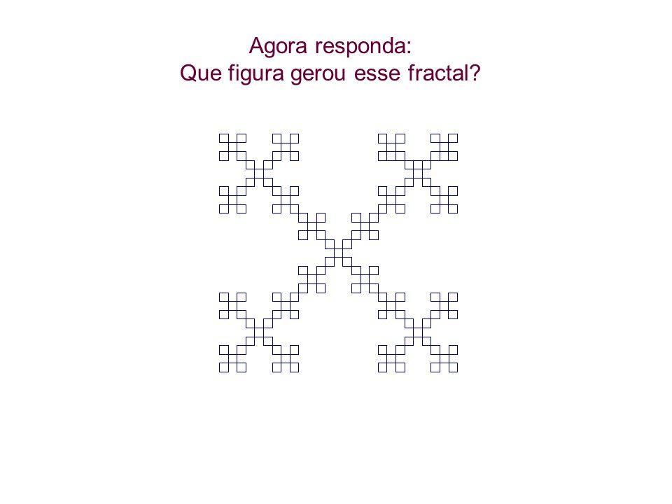Agora responda: Que figura gerou esse fractal?