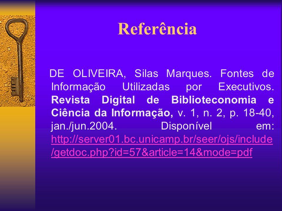 Referência DE OLIVEIRA, Silas Marques. Fontes de Informação Utilizadas por Executivos. Revista Digital de Biblioteconomia e Ciência da Informação, v.