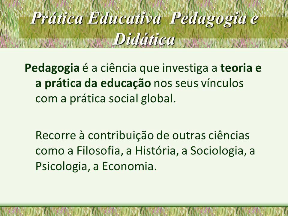 Prática Educativa Pedagogia e Didática Pedagogia é a ciência que investiga a teoria e a prática da educação nos seus vínculos com a prática social glo