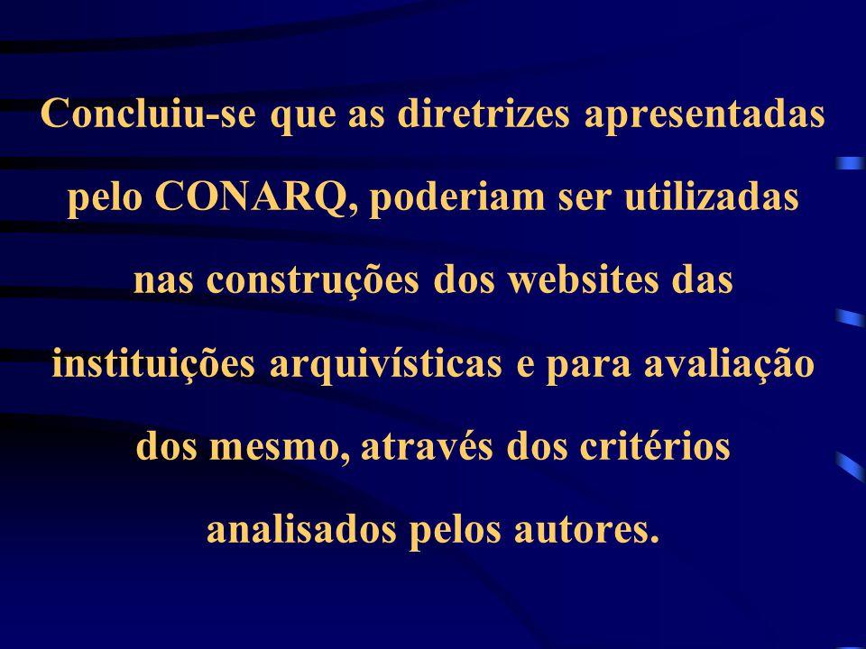Concluiu-se que as diretrizes apresentadas pelo CONARQ, poderiam ser utilizadas nas construções dos websites das instituições arquivísticas e para ava