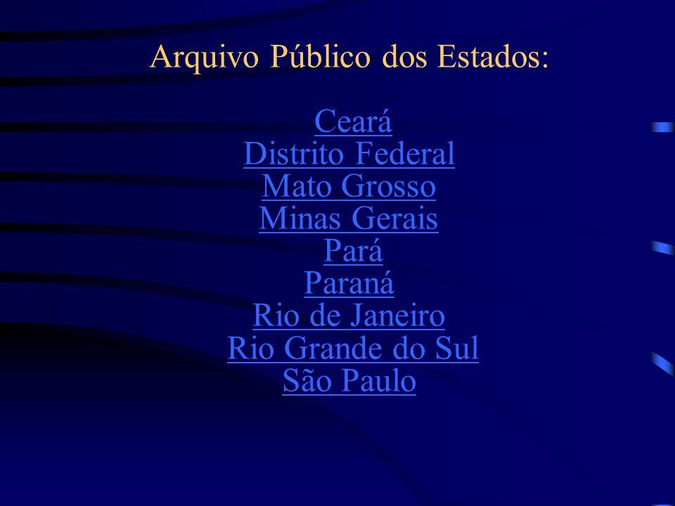 Arquivo Público dos Estados: Ceará Distrito Federal Mato Grosso Minas Gerais Pará Paraná Rio de Janeiro Rio Grande do Sul São PauloCeará Distrito Fede