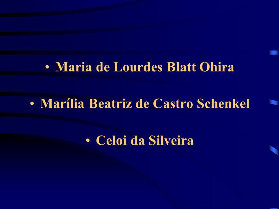 Maria de Lourdes Blatt Ohira Marília Beatriz de Castro Schenkel Celoi da Silveira