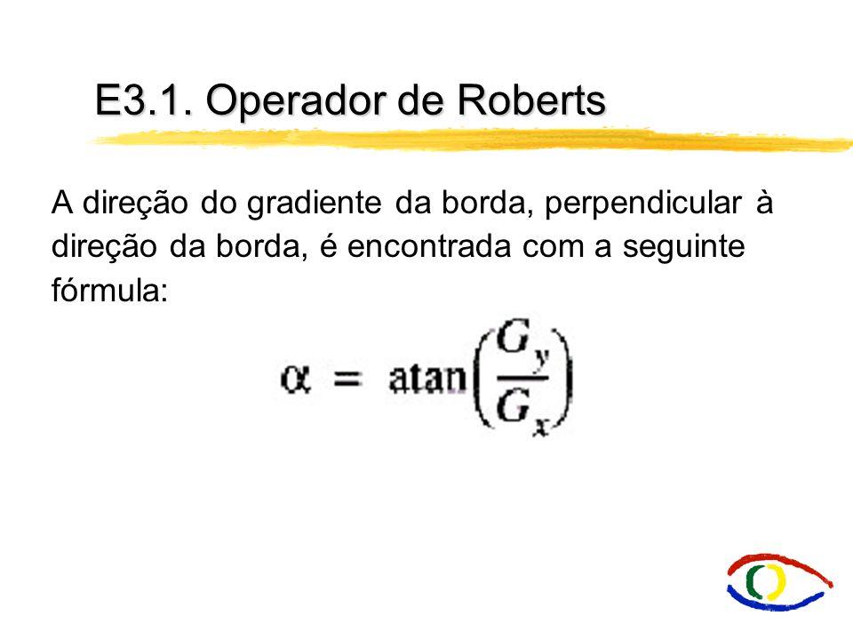 E3.1. Operador de Roberts A direção do gradiente da borda, perpendicular à direção da borda, é encontrada com a seguinte fórmula: