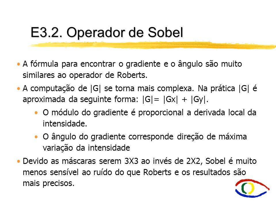 E3.2. Operador de Sobel A fórmula para encontrar o gradiente e o ângulo são muito similares ao operador de Roberts. A computação de |G| se torna mais