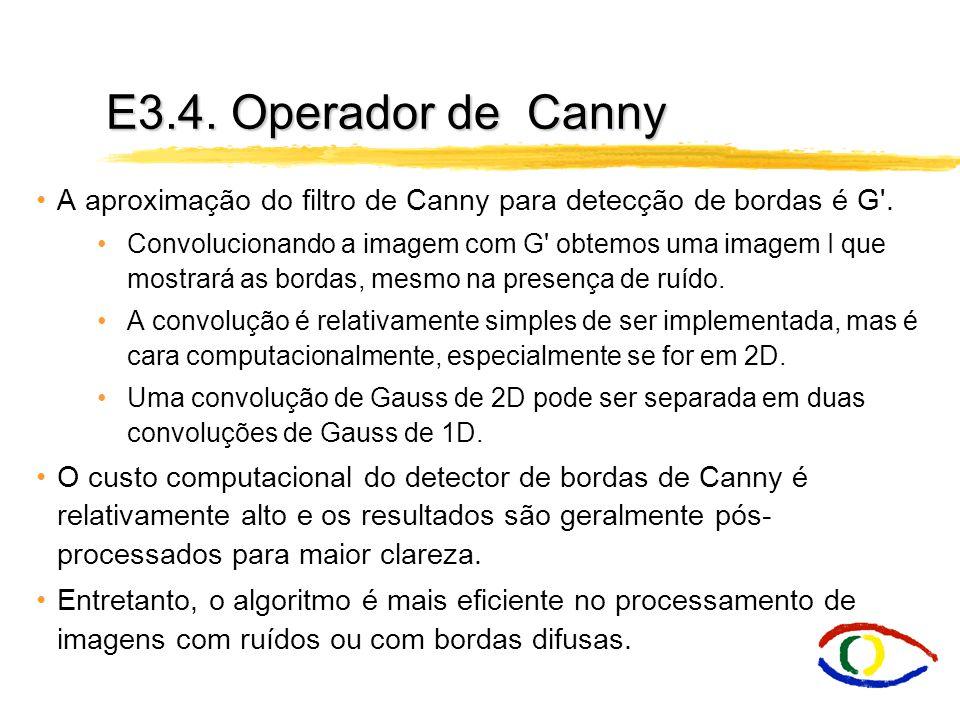 E3.4. Operador de Canny A aproximação do filtro de Canny para detecção de bordas é G'. Convolucionando a imagem com G' obtemos uma imagem I que mostra