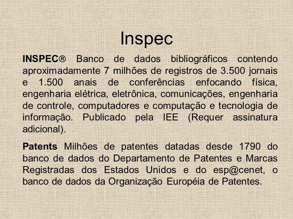 Inspec INSPEC Banco de dados bibliográficos contendo aproximadamente 7 milhões de registros de 3.500 jornais e 1.500 anais de conferências enfocando física, engenharia elétrica, eletrônica, comunicações, engenharia de controle, computadores e computação e tecnologia de informação.
