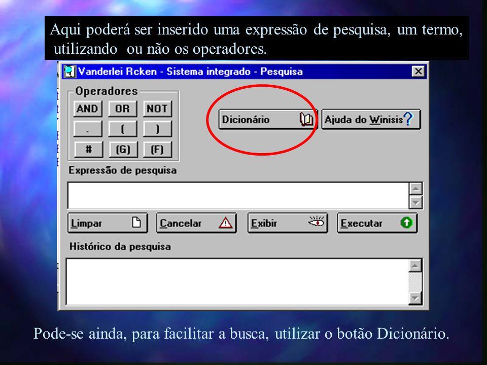 Aqui poderá ser inserido uma expressão de pesquisa, um termo, utilizando ou não os operadores.