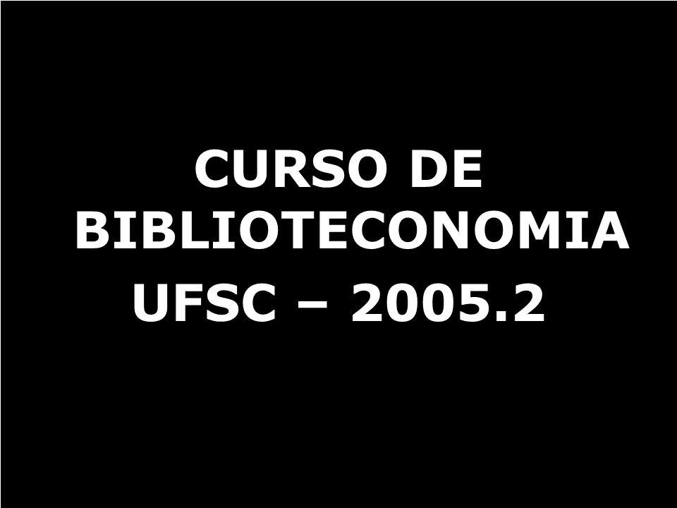 CURSO DE BIBLIOTECONOMIA UFSC – 2005.2