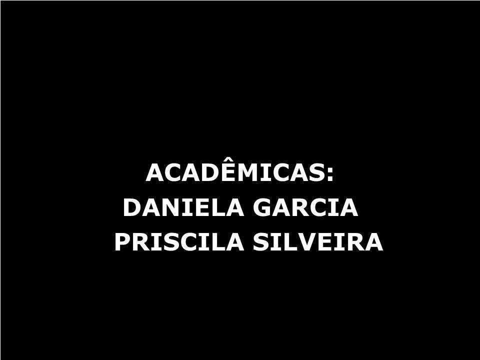 CARTAZ ACADÊMICAS: DANIELA GARCIA PRISCILA SILVEIRA