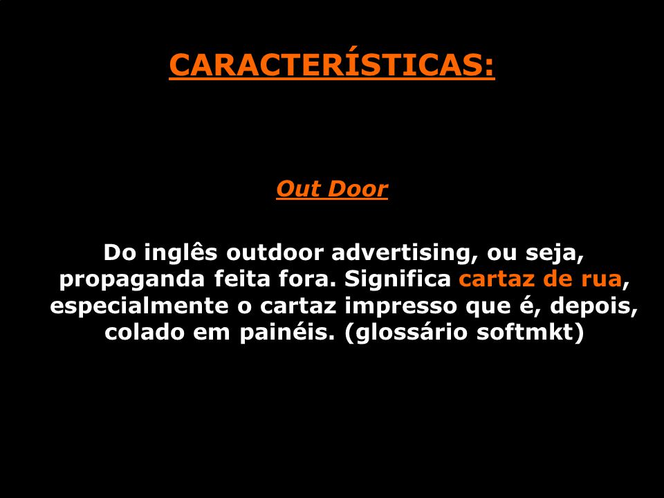 CARTAZ CARACTERÍSTICAS: Out Door Do inglês outdoor advertising, ou seja, propaganda feita fora.