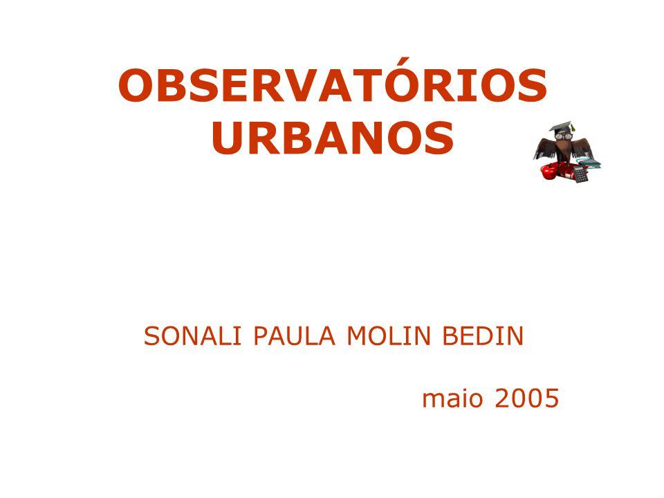 OBSERVATÓRIOS URBANOS Conceitos e Exemplos de Observatórios UNESCO e os Observatórios Observatório Global Urbano Objetivos do Milênio Exemplos