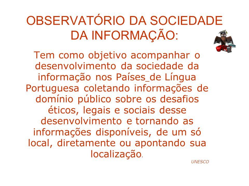 OBSERVATÓRIO DA SOCIEDADE DA INFORMAÇÃO: Tem como objetivo acompanhar o desenvolvimento da sociedade da informação nos Países de Língua Portuguesa col