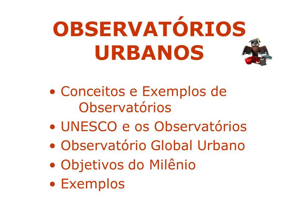 OBSERVATÓRIOS URBANOS São organizações governamentais, centros de pesquisas ou instituições educacionais que são indicadas como agentes para o monitorando dos ambientes fomentando o desenvolvimento de políticas públicas.