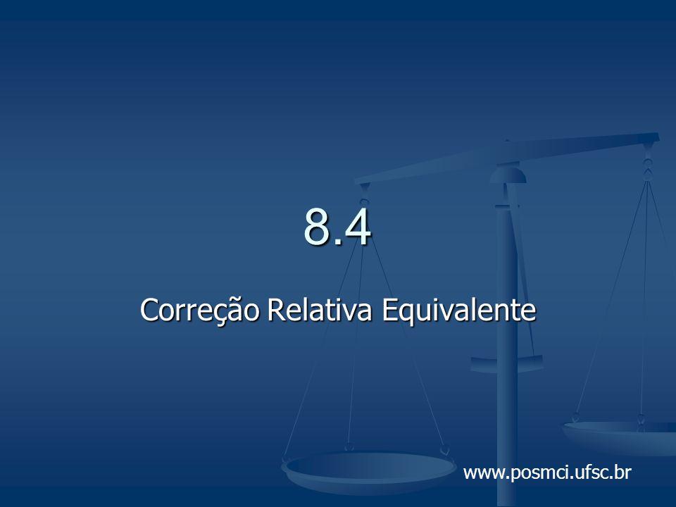 www.posmci.ufsc.br 8.4 Correção Relativa Equivalente