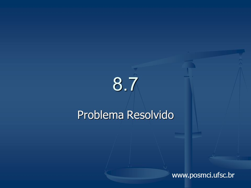 www.posmci.ufsc.br 8.7 Problema Resolvido
