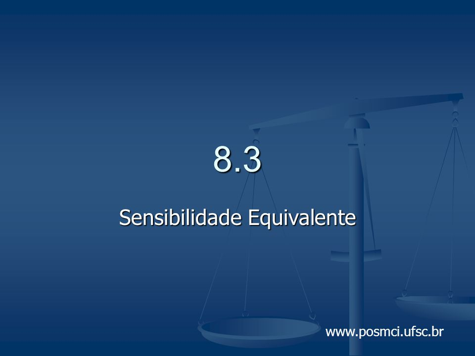 www.posmci.ufsc.br 8.3 Sensibilidade Equivalente