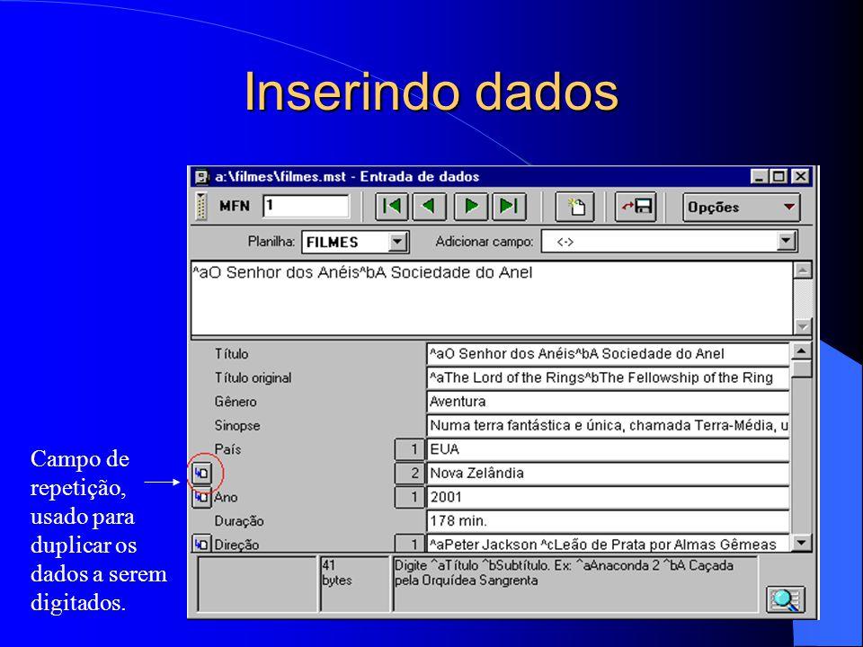 Inserindo dados Campo de repetição, usado para duplicar os dados a serem digitados.