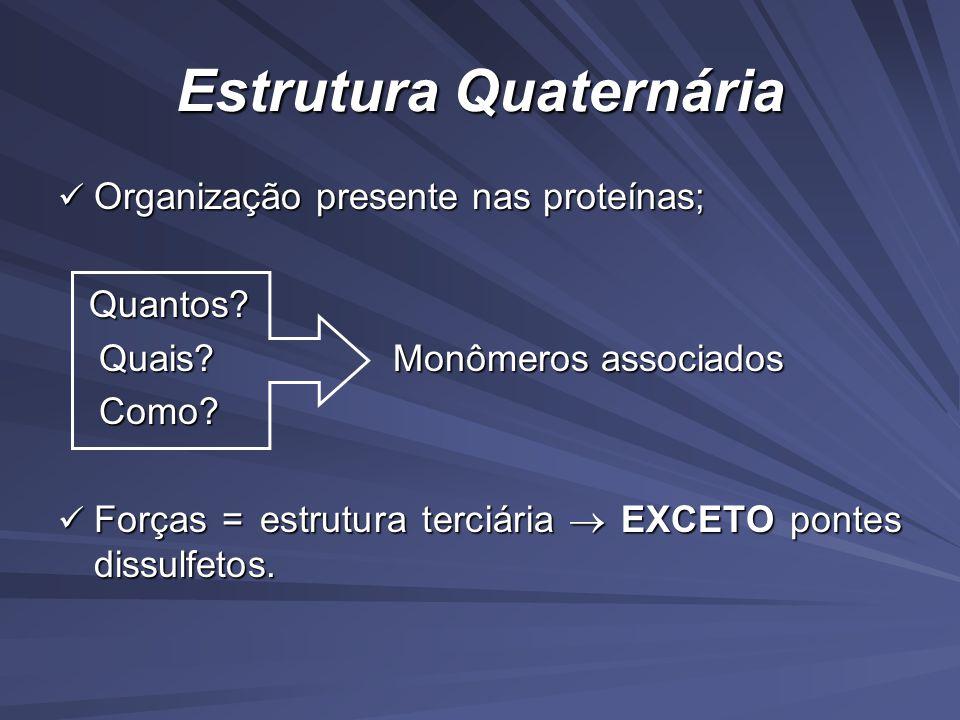 Estrutura Quaternária Organização presente nas proteínas; Organização presente nas proteínas; Quantos.