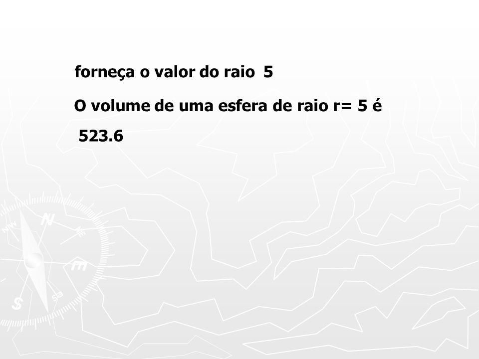 forneça o valor do raio5 O volume de uma esfera de raio r= 5 é 523.6