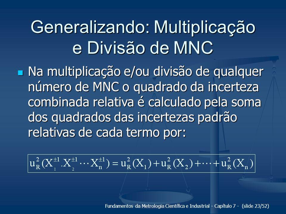 Fundamentos da Metrologia Científica e Industrial - Capítulo 7 - (slide 23/52) Generalizando: Multiplicação e Divisão de MNC Na multiplicação e/ou div