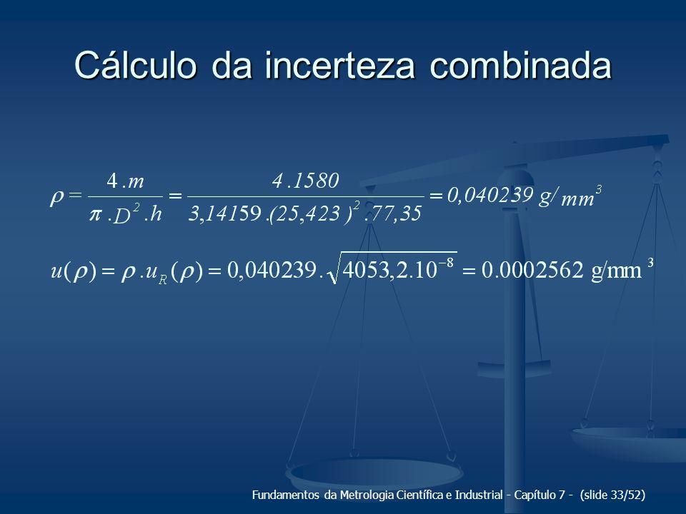 Fundamentos da Metrologia Científica e Industrial - Capítulo 7 - (slide 33/52) Cálculo da incerteza combinada