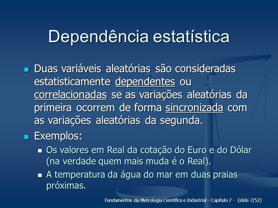Fundamentos da Metrologia Científica e Industrial - Capítulo 7 - (slide 7/52) Dependência estatística Duas variáveis aleatórias são consideradas estat
