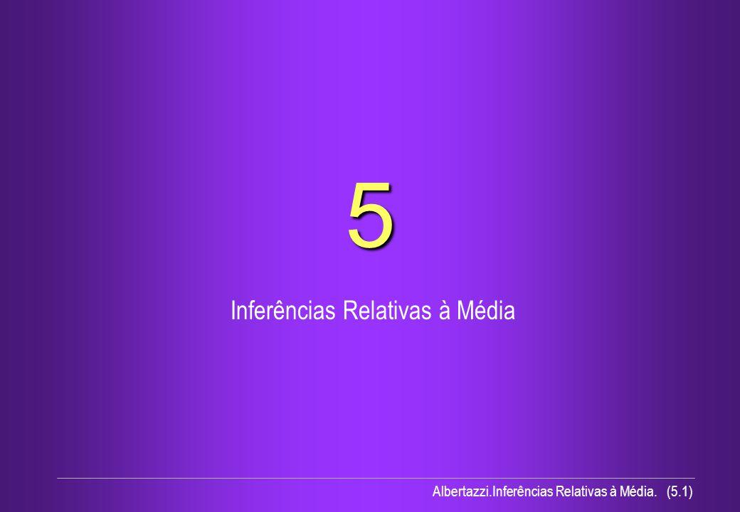 Albertazzi.Inferências Relativas à Média. (5.1) 5 Inferências Relativas à Média