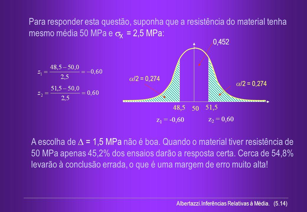 Albertazzi.Inferências Relativas à Média. (5.14) Para responder esta questão, suponha que a resistência do material tenha mesmo média 50 MPa e X = 2,5