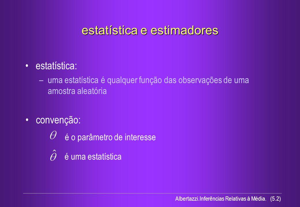 Albertazzi.Inferências Relativas à Média. (5.2) é o parâmetro de interesse é uma estatística estatística e estimadores estatística: –uma estatística é