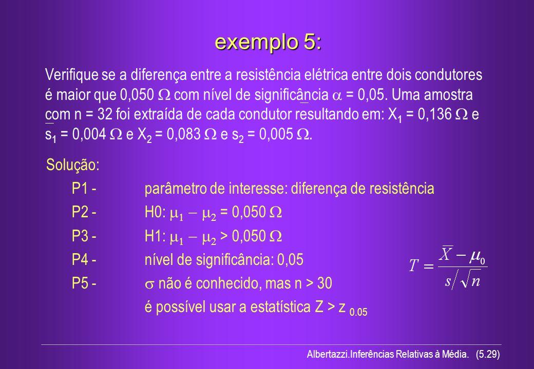 Albertazzi.Inferências Relativas à Média. (5.29) exemplo 5: Solução: P1 - parâmetro de interesse: diferença de resistência P2 - H0: = 0,050 P3 -H1: >