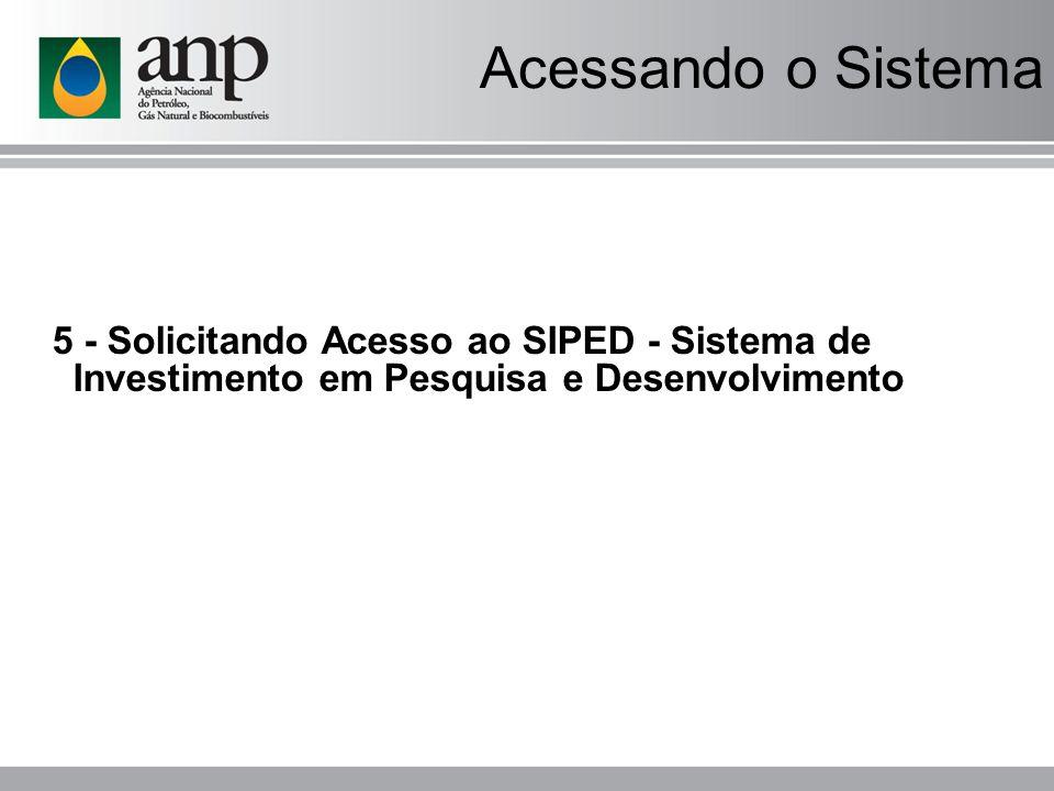 Acessando o Sistema 5 - Solicitando Acesso ao SIPED - Sistema de Investimento em Pesquisa e Desenvolvimento