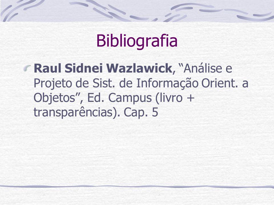 Bibliografia Raul Sidnei Wazlawick, Análise e Projeto de Sist. de Informação Orient. a Objetos, Ed. Campus (livro + transparências). Cap. 5