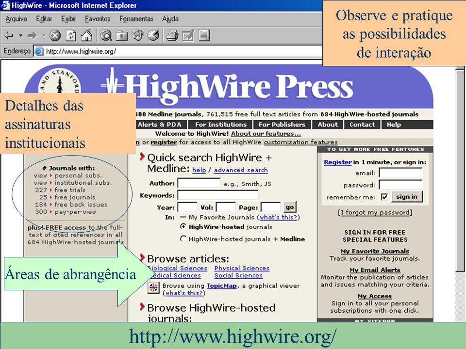 Detalhes das assinaturas institucionais http://www.highwire.org/ Áreas de abrangência Observe e pratique as possibilidades de interação