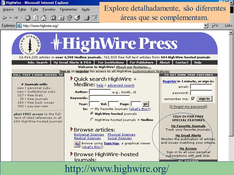 Explore detalhadamente, são diferentes áreas que se complementam. http://www.highwire.org/