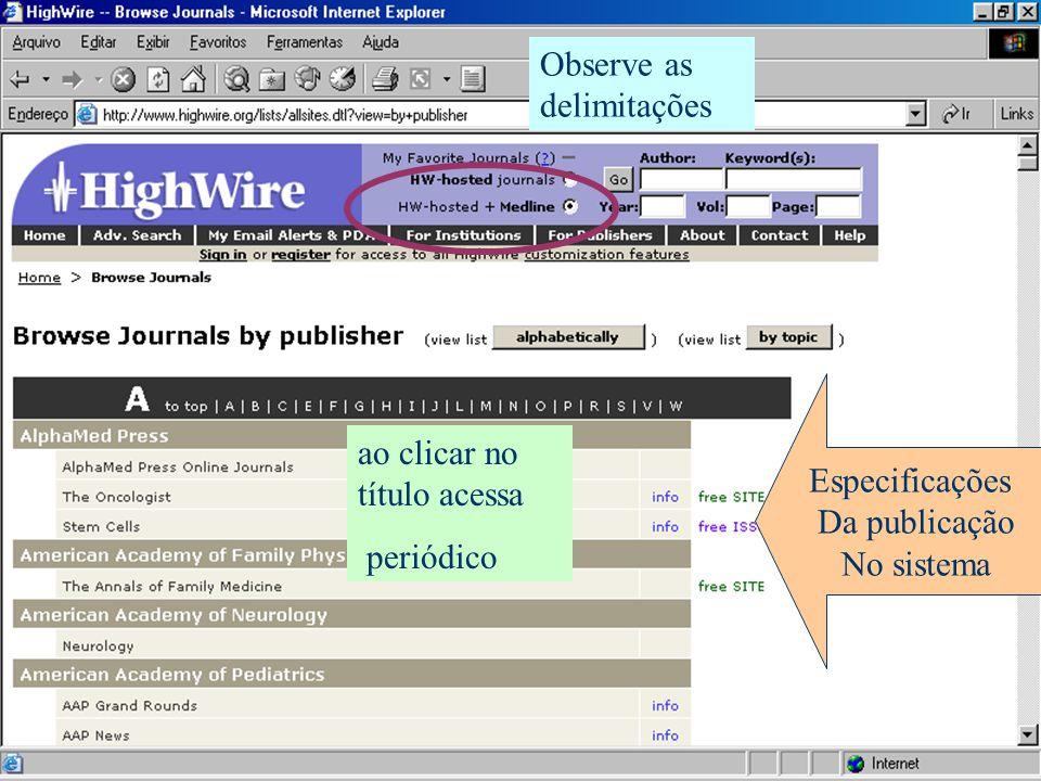 Especificações Da publicação No sistema ao clicar no título acessa periódico Observe as delimitações