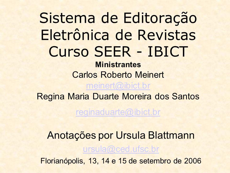 Programa do Curso SEER no Centro de Filosofia e Ciências Humanas da Universidade Federal de Santa Catarina - CFH – UFSC Programa IBICT – SEER http://www.ibict.br/secao.php?cat=SEER/Treinamentos/Programa Apresentação - http://www.ibict.br/anexos_secoes/seer.geral.2006-07- 24.ppt IBICT.