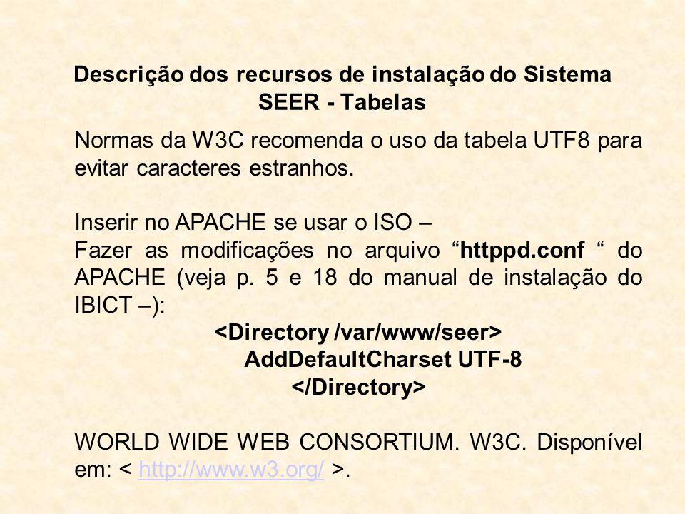 Descrição dos recursos de instalação do Sistema SEER - Tabelas Normas da W3C recomenda o uso da tabela UTF8 para evitar caracteres estranhos. Inserir