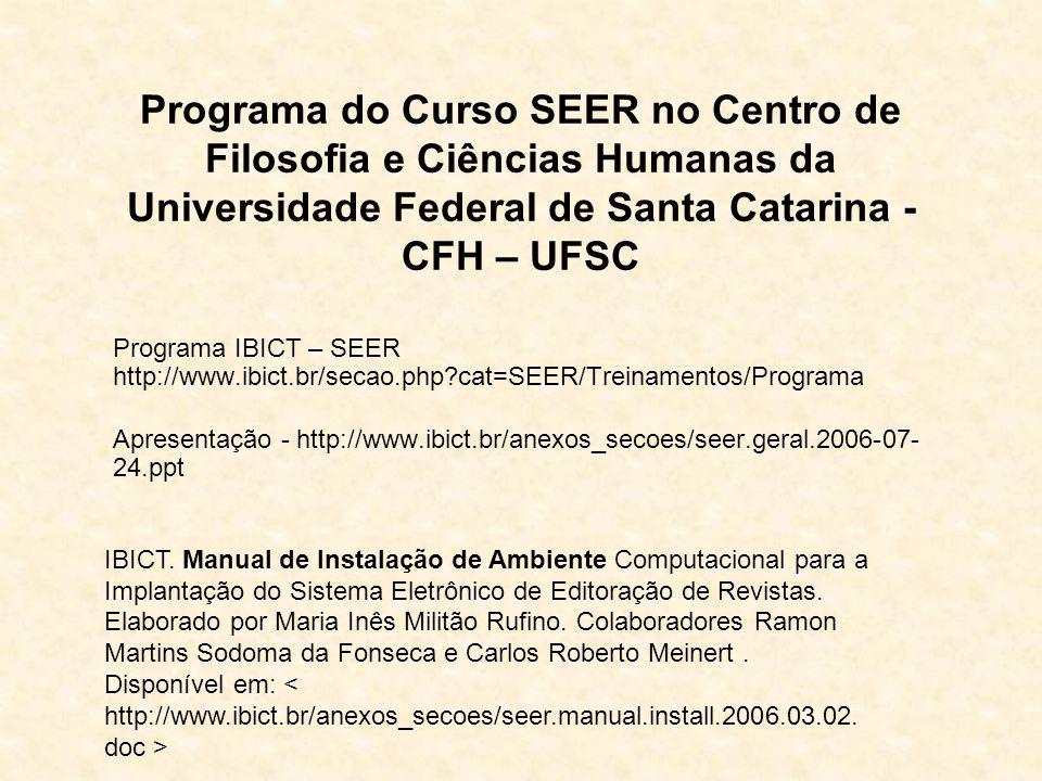 Programa do Curso SEER no Centro de Filosofia e Ciências Humanas da Universidade Federal de Santa Catarina - CFH – UFSC Programa IBICT – SEER http://w