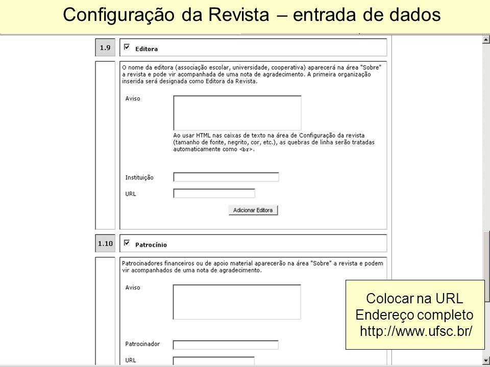 Configuração da Revista – entrada de dados Colocar na URL Endereço completo http://www.ufsc.br/