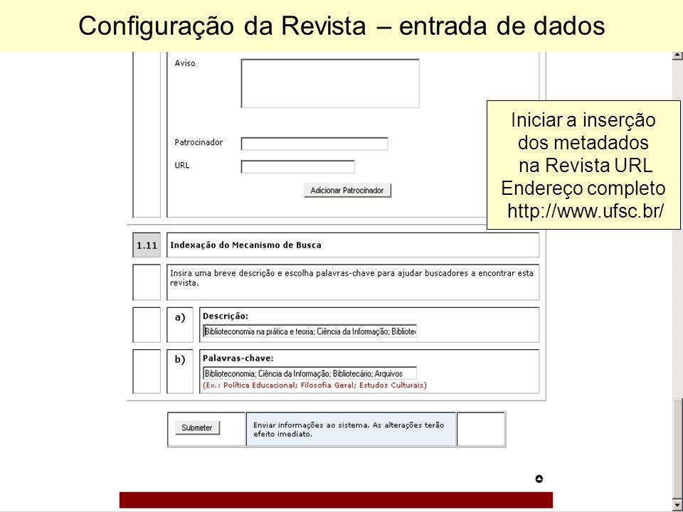 Configuração da Revista – entrada de dados Iniciar a inserção dos metadados na Revista URL Endereço completo http://www.ufsc.br/