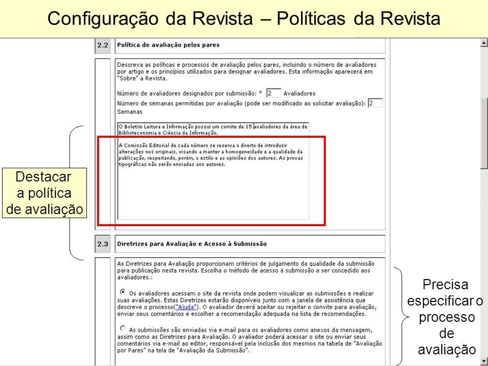 Configuração da Revista – Políticas da Revista Destacar a política de avaliação Precisa especificar o processo de avaliação