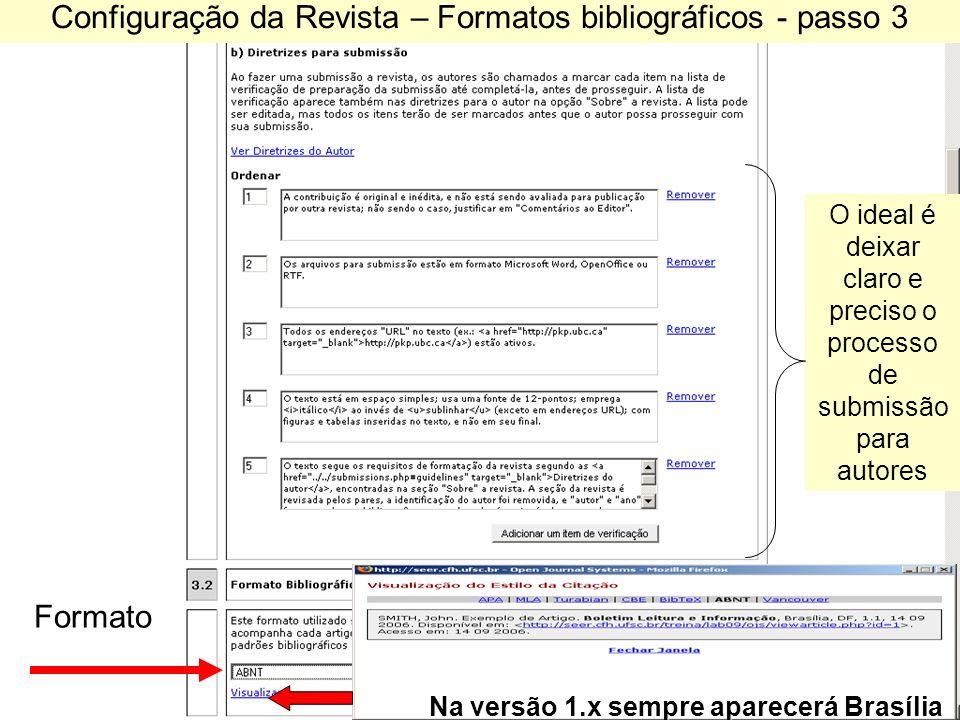 Configuração da Revista – Formatos bibliográficos - passo 3 O ideal é deixar claro e preciso o processo de submissão para autores Na versão 1.x sempre aparecerá Brasília Formato