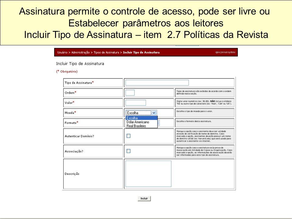 Assinatura permite o controle de acesso, pode ser livre ou Estabelecer parâmetros aos leitores Incluir Tipo de Assinatura – item 2.7 Políticas da Revista