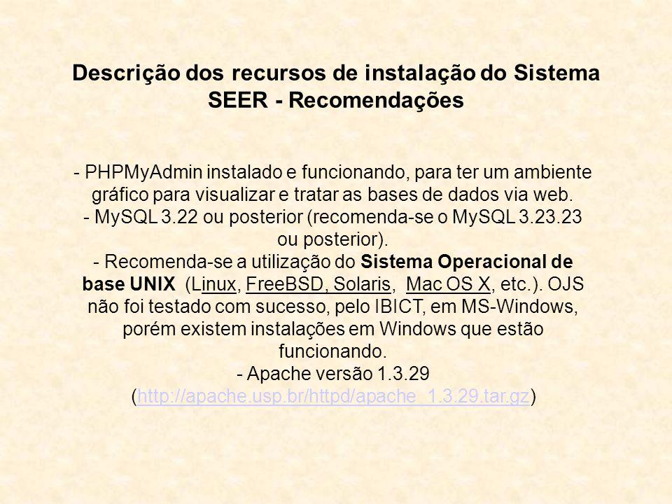 Descrição dos recursos de instalação do Sistema SEER - Recomendações - PHPMyAdmin instalado e funcionando, para ter um ambiente gráfico para visualiza