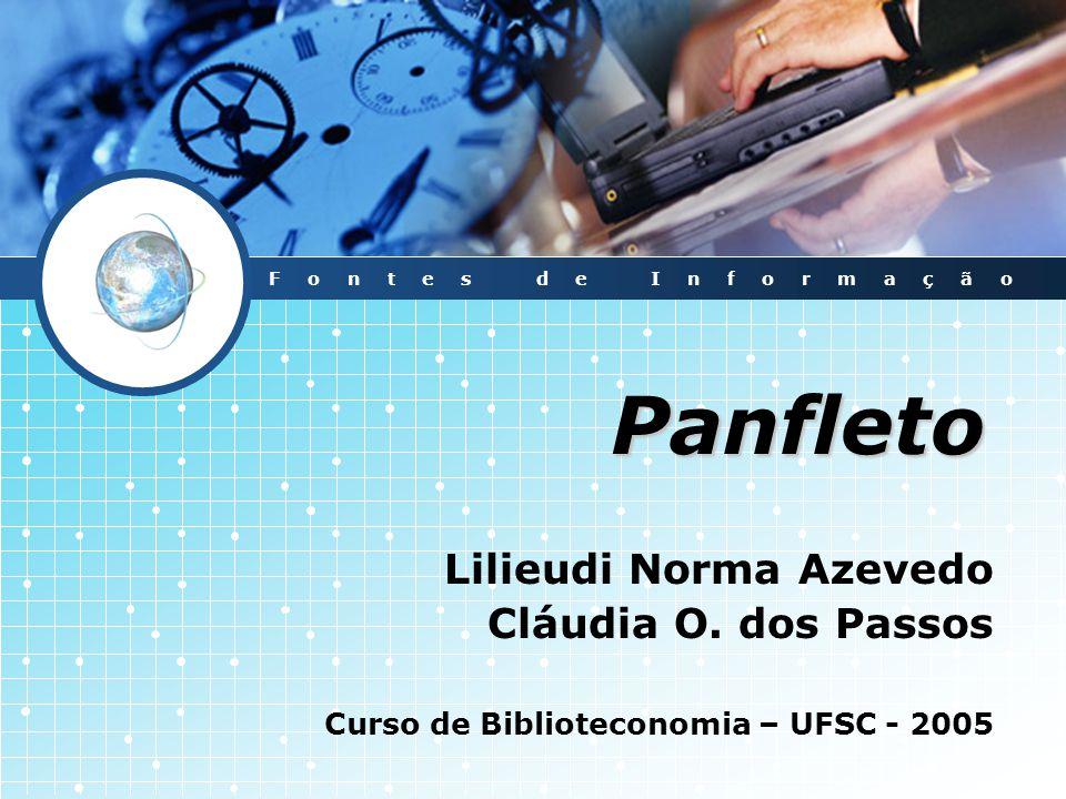 Panfleto Lilieudi Norma Azevedo Cláudia O. dos Passos Curso de Biblioteconomia – UFSC - 2005 Fontes de Informação