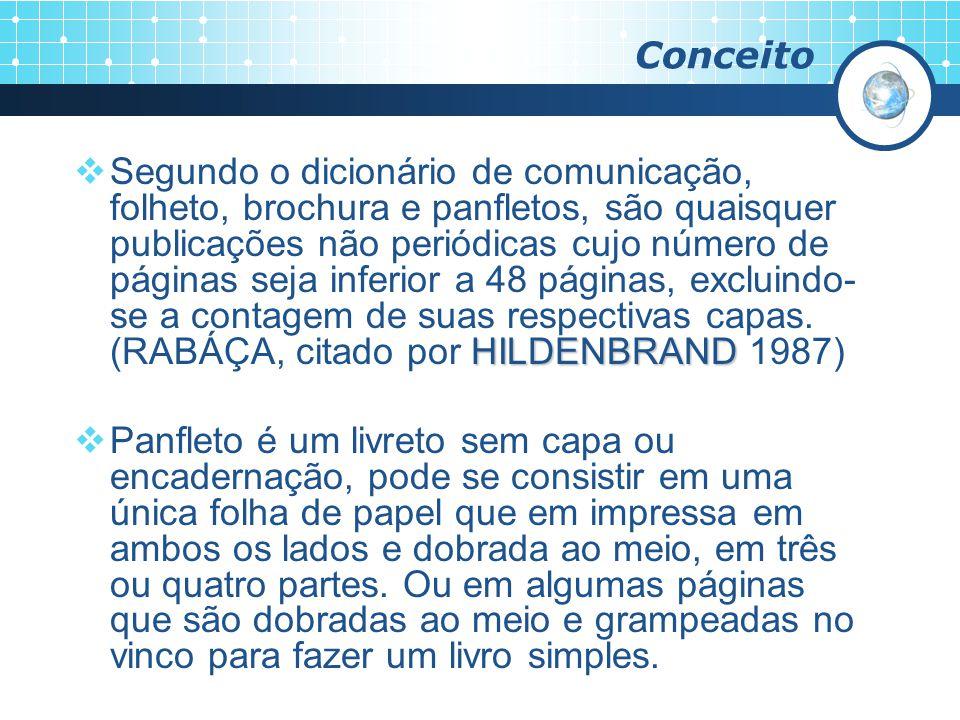Conceito HILDENBRAND Segundo o dicionário de comunicação, folheto, brochura e panfletos, são quaisquer publicações não periódicas cujo número de págin