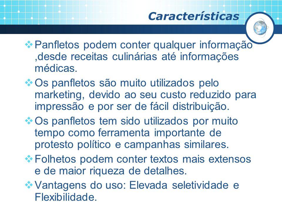 Características Panfletos podem conter qualquer informação,desde receitas culinárias até informações médicas. Os panfletos são muito utilizados pelo m