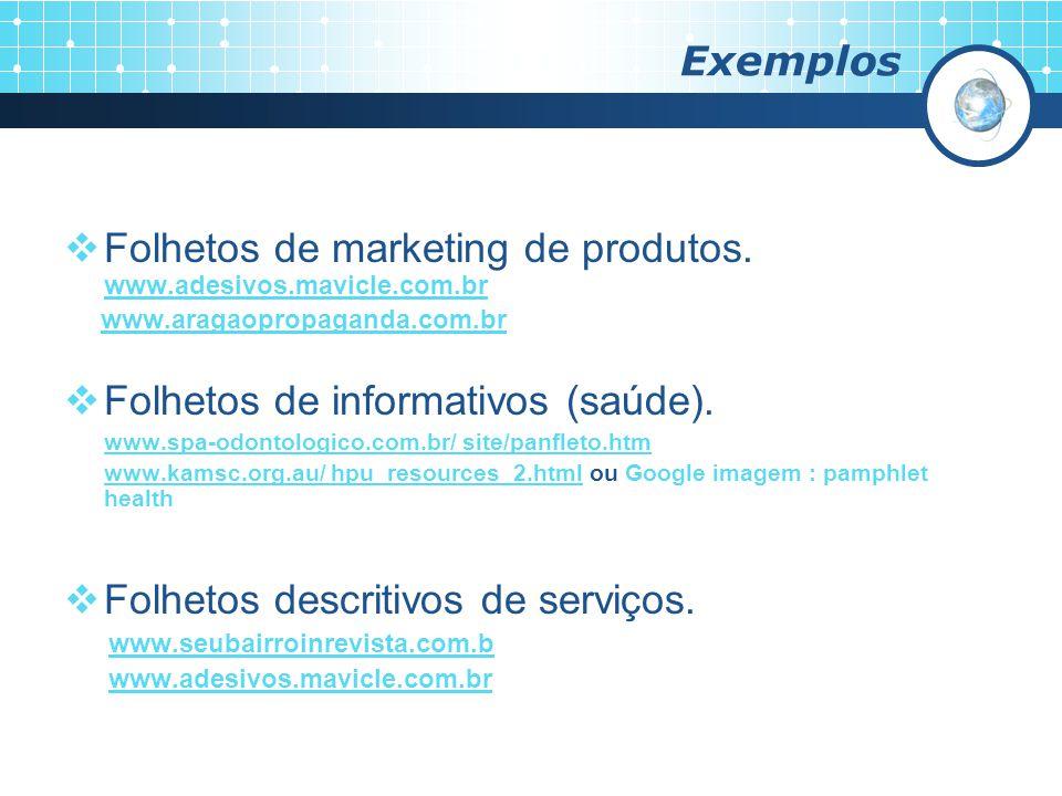 Exemplos Folhetos de marketing de produtos. www.adesivos.mavicle.com.br www.adesivos.mavicle.com.br www.aragaopropaganda.com.br Folhetos de informativ